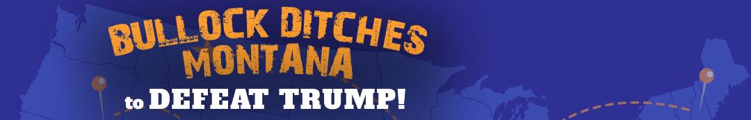 Bullock Ditches Montana to Defeat Trump!